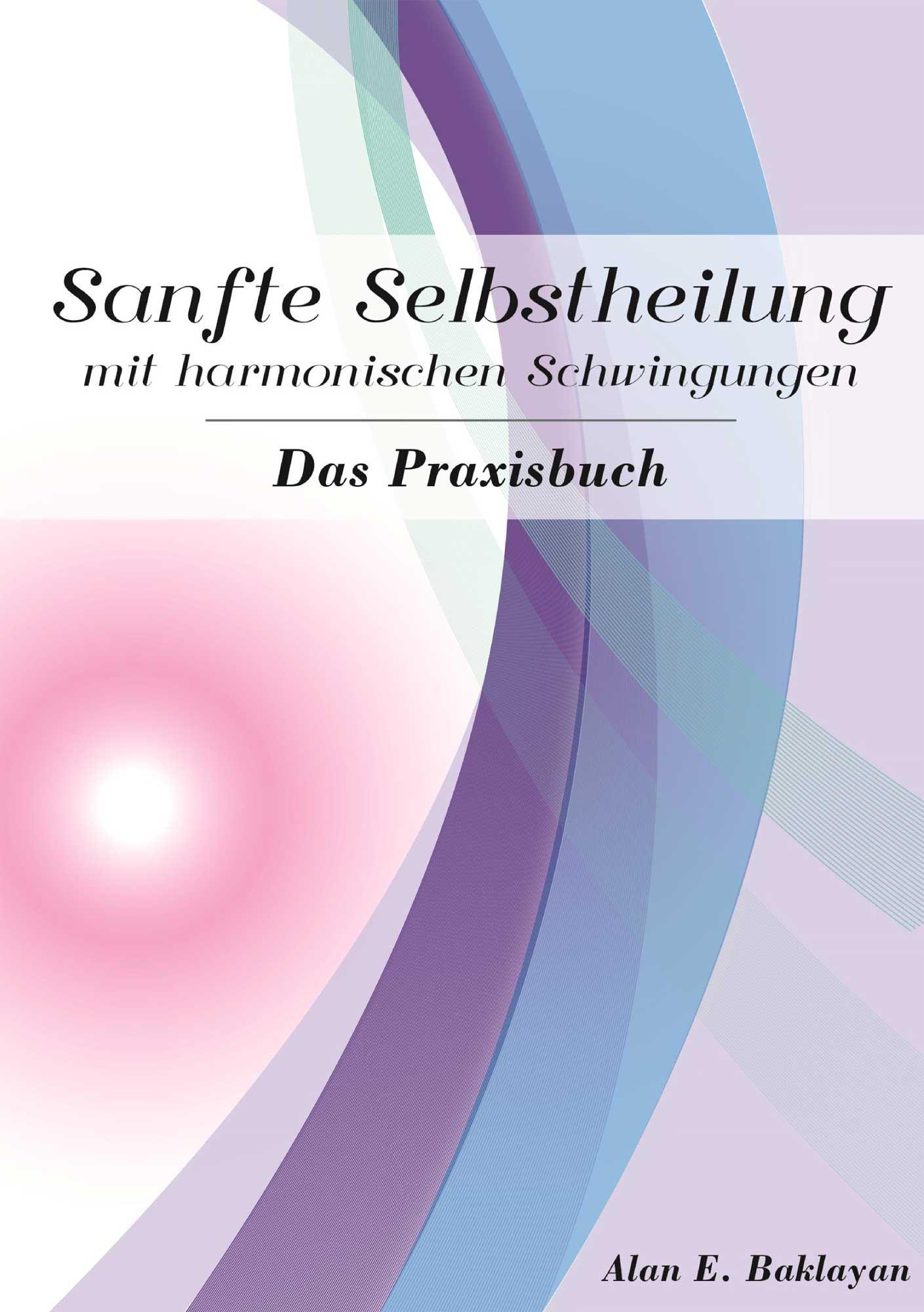 Sanfte Selbstheilung mit harmonischen Schwingungen -Das Praxisbuch von Alan Baklayan auf deutsch